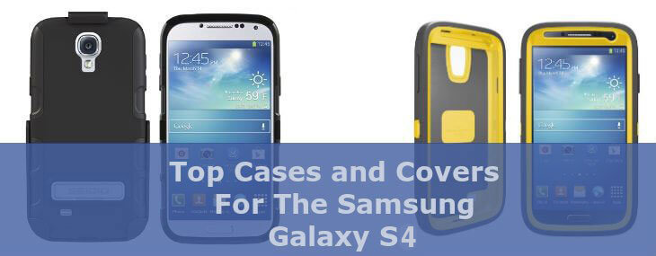 Top 10 Cases And Covers For the Samsung Galaxy S4 – Security and Style