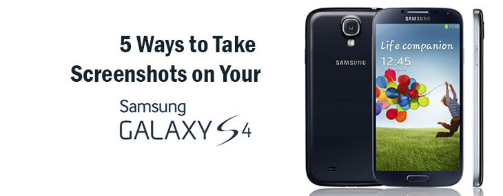 How To Take Screenshots On The Galaxy S4: Four Dead Easy Ways