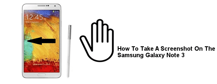 How To Take A Screenshot On Samsung Galaxy Note 3: (5 Methods)