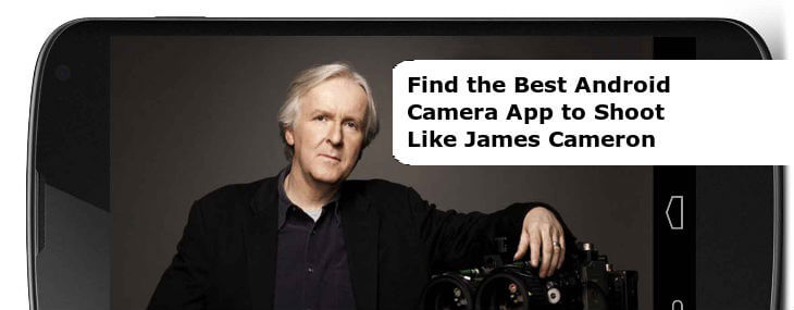 Find the 10 Best Android Camera App to Shoot like James Cameron