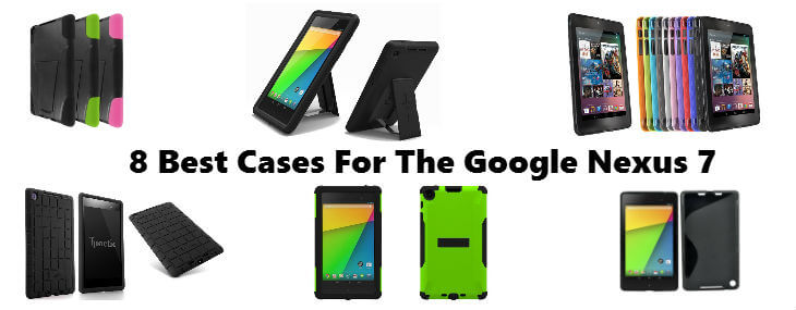 8 Best Cases For Google Nexus 7 (2013 version): Protect With Style