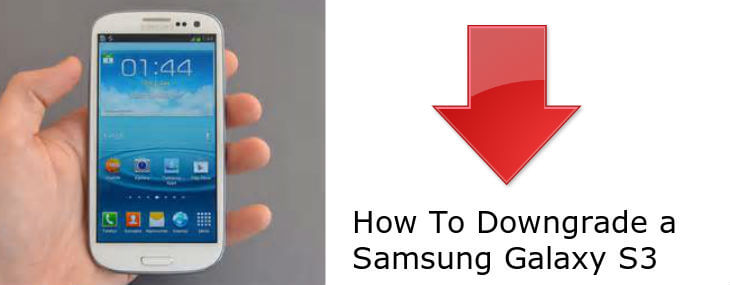 How To Downgrade Samsung Galaxy S3 Easily: We Found The Answer