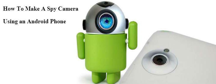make a spy camera using android phone