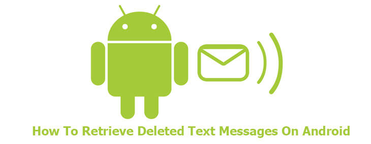 how to recover deleted text messages on iphone how to retrieve deleted text messages on android 2606