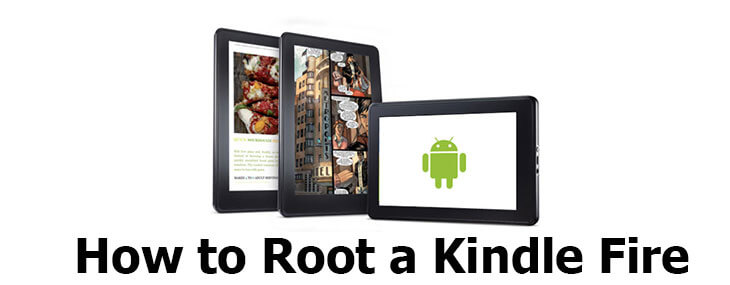 How To Root Kindle Fire for Some Reading and More