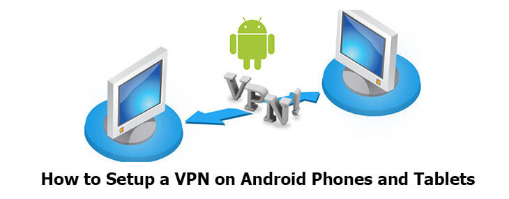 how to setup VPN on Android phones and tablet
