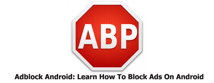 Adblock Android: Know How To Block Ads On Android