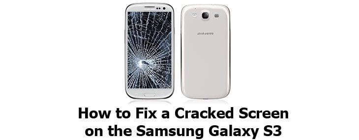 fix cracked screen of Samsung Galaxy S3