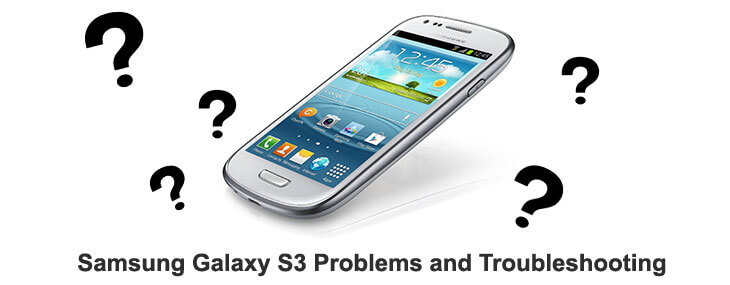 Samsung Galaxy S3 problems and troubleshooting