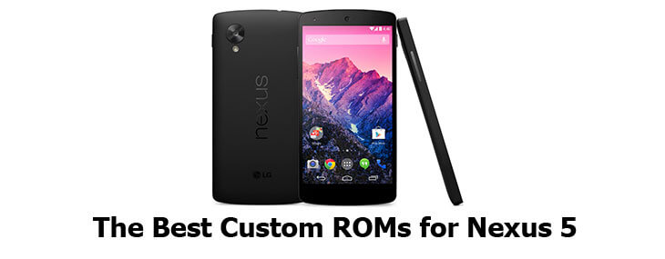 10 Best Custom ROMs For Nexus 5 for Powerful Personalization