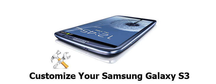 14 Ways To Customize Your Samsung Galaxy S3 For Incredible Experience