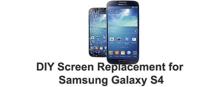 DIY: Screen Replacement For Samsung Galaxy S4