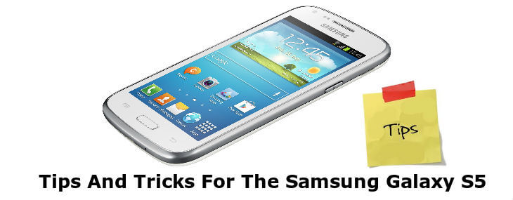 30 Tips And Tricks for Samsung Galaxy S5 that Will Blowout Your Mind
