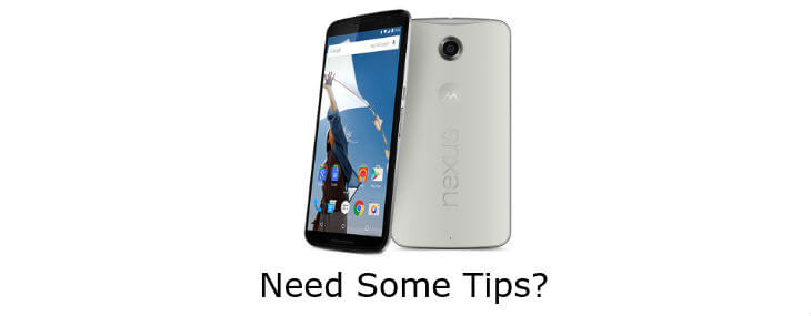15 Tips And Tricks For Nexus 6 to Pack the Cool in Your Phone