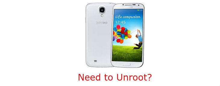 How To Unroot Samsung Galaxy S4 to Jump Back a Step