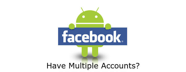How To Use Multiple Facebook Accounts On Android to Reach All Friends