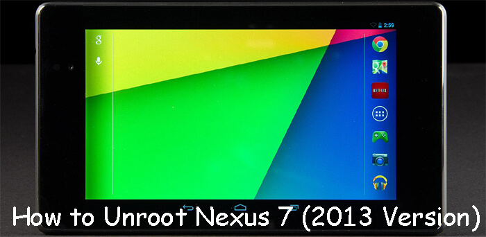 9 Steps to Unroot Nexus 7 (2013 Version)