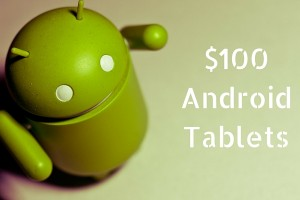 $100 Android Tablets