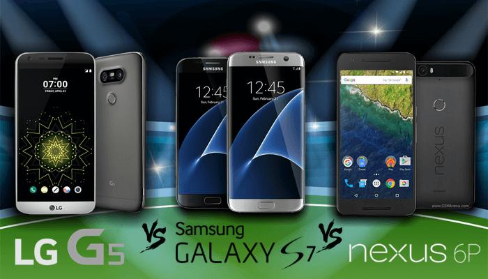 LG G5 Vs Galaxy S7 Vs Nexus 6P: The Flagship Showdown