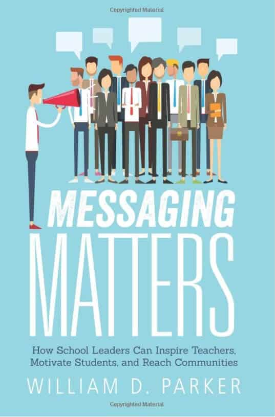 Messaging Matters How School Leaders Can Inspire Teachers, Motivate Students, and Reach Communities