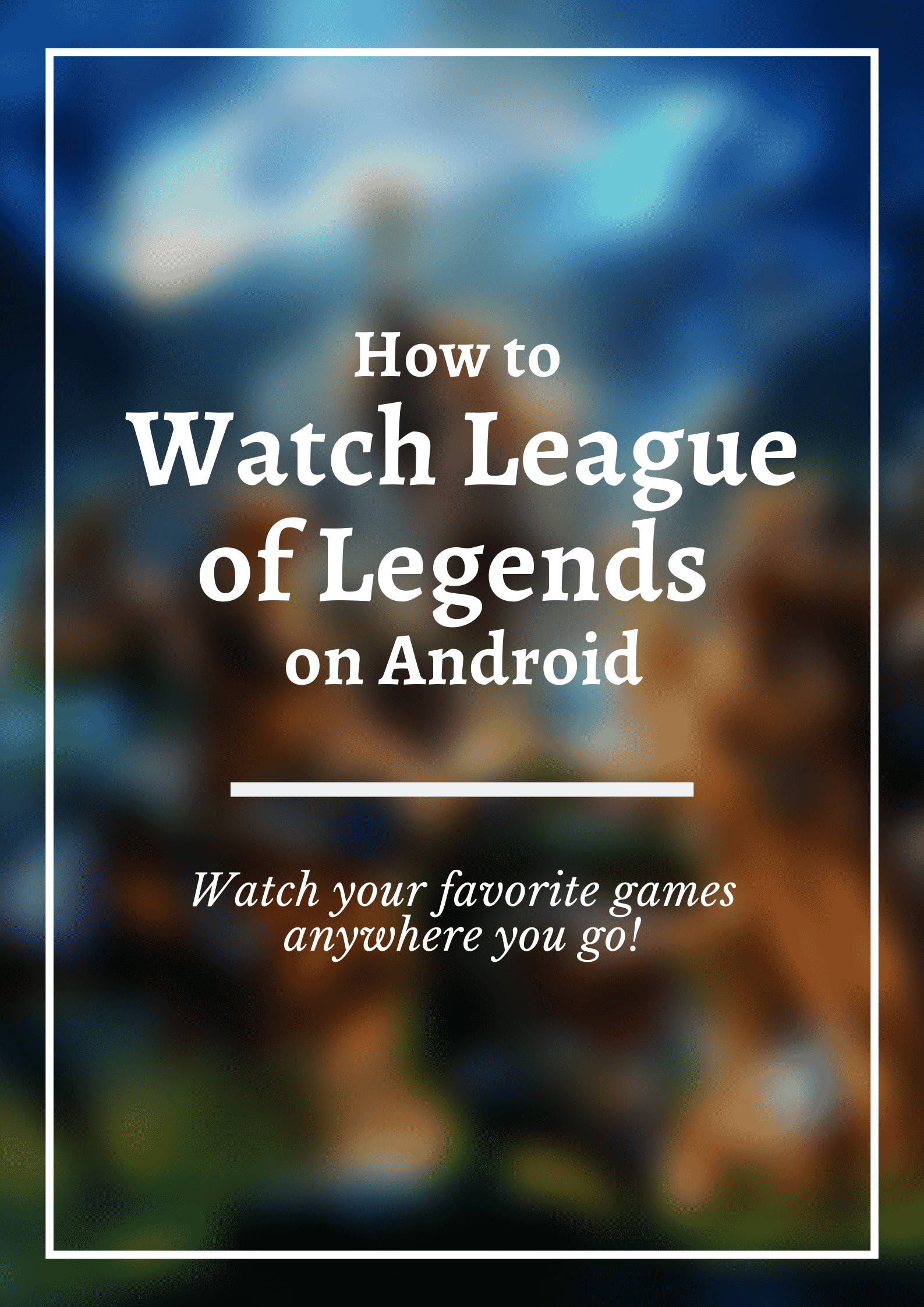 How to Watch League of Legends on Android - First Image