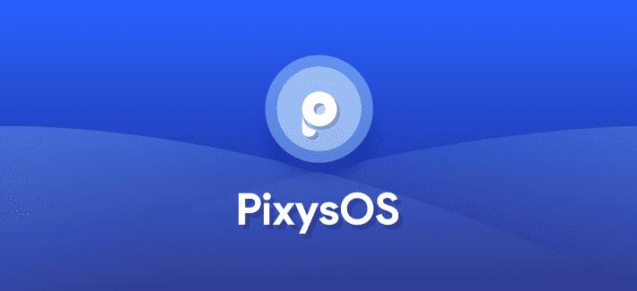best custom ROMs PixysOS